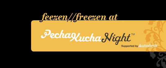 feezen freezen at Pecha Kucha Barcelona